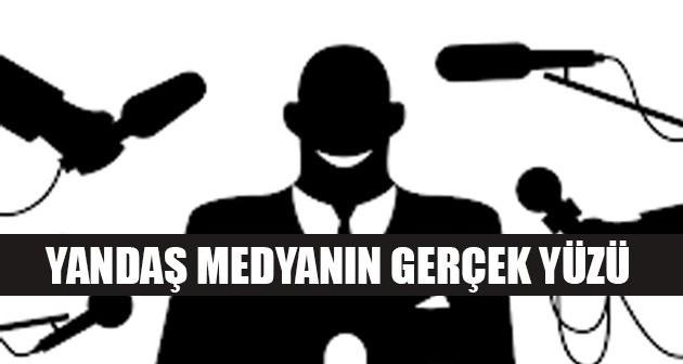 Yandaş Medyanın Gerçek Yüzü!