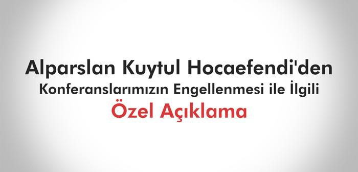Alparslan Kuytul Hocaefendi'den Konferanslarımızın Engellenmesi ile İlgili Özel Açıklama