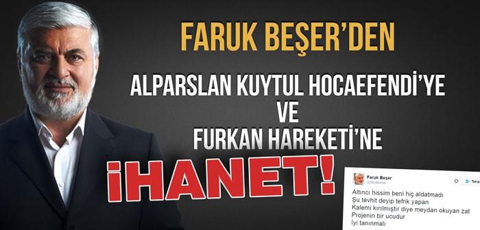 FARUK BEŞER'DEN ALPARSLAN KUYTUL HOCAEFENDİ'YE VE FURKAN HAREKETİNE İHANET!